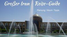 Der komplette Reise-Guide fuer deine Individualreise in den Iran - Planung, Visum, Tipps, Kleidung, Kultur