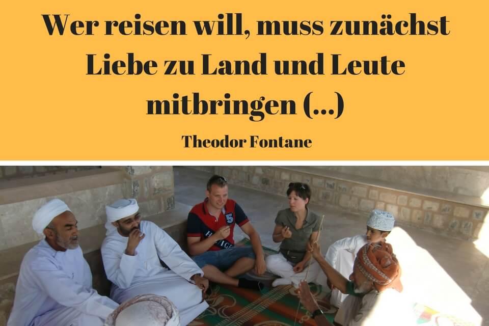 Wer reisen will muss zuerst Liebe zu Land und Leuten mitbringen. Theodor Fontane