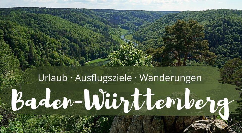 Baden Wurttemberg Reiseblog mit Tipps fuer Urlaub Wanderungen und Ausflugsziele